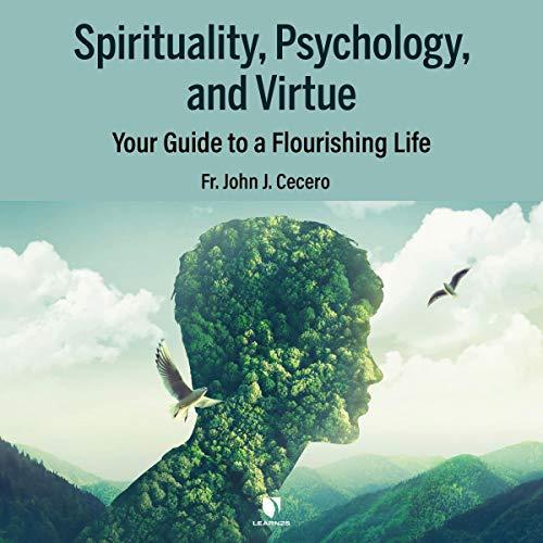 Spirituality, Psychology, and Virtue: Your Guide to a Flourishing Life copertina