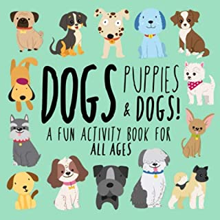 Dogs, Puppies and Dogs!: A Fun Activity Book for Kids and Dog Lovers