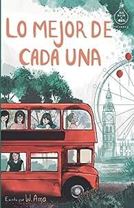 Lo mejor de cada una : Novela infantil-juvenil. Lectura de 8-9 a 11-12 años. Literatura Ficción. Libros para niñas y niños. par W. Ama