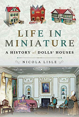 Compare Textbook Prices for Life in Miniature: A History of Dolls' Houses  ISBN 9781526751812 by Lisle, Nicola