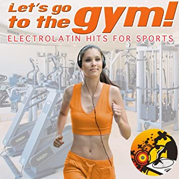 Let's Go to Gym ! Electrolatin Hits for Sports