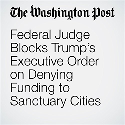 Federal Judge Blocks Trump's Executive Order on Denying Funding to Sanctuary Cities copertina