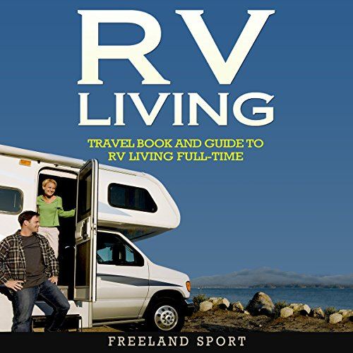 RV Living: Travel Book and Guide to RV Living Full-Time audiobook cover art