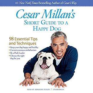 Cesar Millan's Short Guide to a Happy Dog     98 Essential Tips and Techniques              By:                                                                                                                                 Cesar Millan                               Narrated by:                                                                                                                                 Armando Durán                      Length: 5 hrs and 28 mins     305 ratings     Overall 4.3