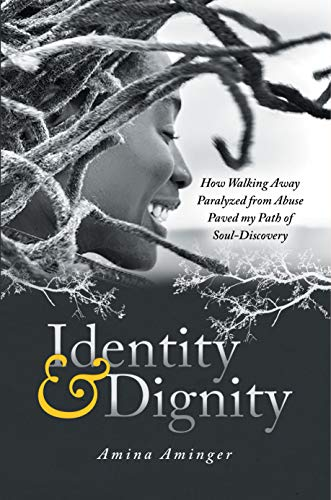 Identity & Dignity: How Walking Away Paralyzed from Abuse paved my Path of Soul-Discovery (English Edition)