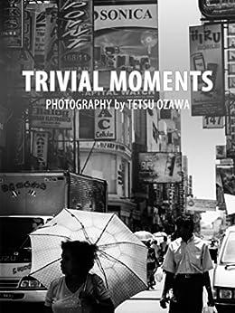 [オザワテツ]のTrivial Moments: Street Photography by Tetsu Ozawa