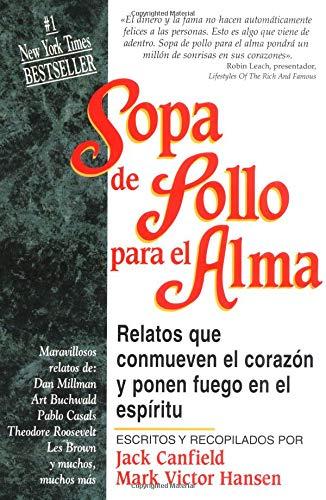 Sopa De Pollo Para El Alma / Chicken Soup for the Soul: Relatos Que Conmueven El Corazon Y Ponen Fuego En El Espiritu/Chicken Soup for the Soul