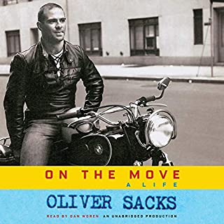 On the Move     A Life              By:                                                                                                                                 Oliver Sacks                               Narrated by:                                                                                                                                 Dan Woren                      Length: 11 hrs and 52 mins     1,046 ratings     Overall 4.5
