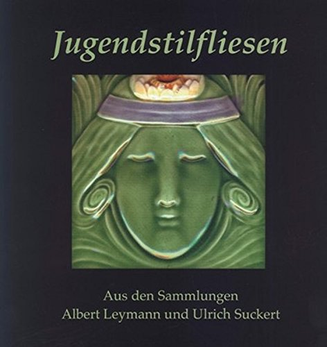 Jugendstilfliesen: Aus den Sammlungen Albert Leymann und Ulrich Suckert (Schriften des Museums Nienburg)