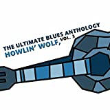 The Ultimate Blues Anthology: Howlin' Wolf, Vol. 3
