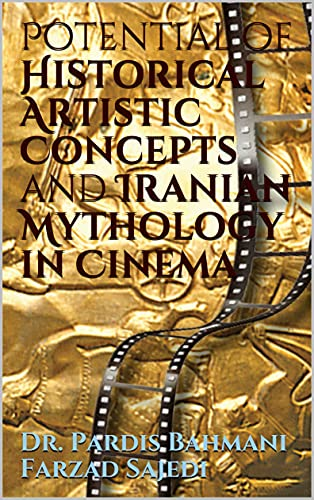 Potential of Historical Artistic Concepts and Iranian Mythology in Cinema