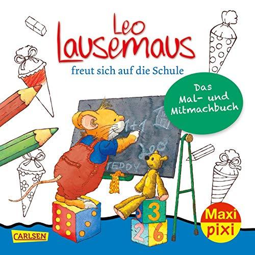 Maxi Pixi 317: Leo Lausemaus freut sich auf die Schule: Das Mal- und Mitmachbuch (317)