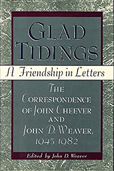Glad Tidings: A Friendship in Letters : The Correspondence of John Cheever and John D. Weaver, 1945-1982 0060169575 Book Cover