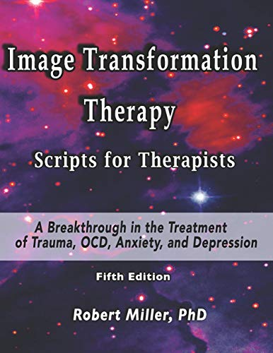 Compare Textbook Prices for Image Transformation Therapy Scripts for Therapists: A Breakthrough in the Treatment of Trauma, OCD, Anxiety, and Depression Image Transformation Psychology  ISBN 9798611622490 by Miller PhD, Dr. Robert,Miller, 6264 Robert