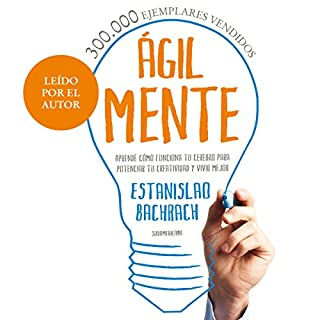 Ágilmente [Agilely]     Aprendé cómo funciona tu cerebro para potenciar tu creatividad y vivir mejor [Learn How Your Brain Functions to Enhance Your Creativity and Live Better]              By:                                                                                                                                 Estanislao Bachrach                               Narrated by:                                                                                                                                 Estanislao Bachrach                      Length: 7 hrs and 10 mins     330 ratings     Overall 4.4