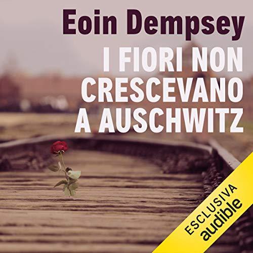 I fiori non crescevano ad Auschwitz copertina