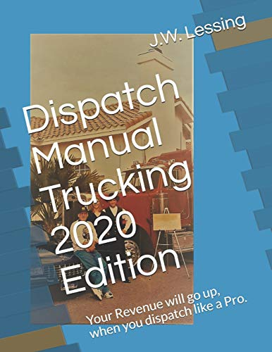 Dispatch Manual Trucking 2020 Edition: Your Revenue will go up, when you dispatch like a Pro.