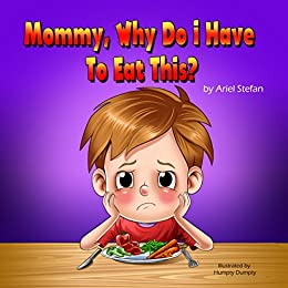 Children's Book: Mommy, Why Do I Have To Eat This? (Children's Books, Bedtime Stories, Books For Kids, Stories With Values)