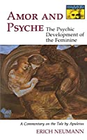 Amor and Psyche: The Psychic Development of the Feminine : A Commentary on the Tale by Apuleius (MYTHOS: THE PRINCETON/BOLLINGEN SERIES IN WORLD MYTHOLOGY)