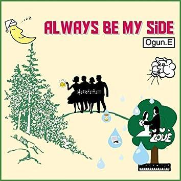 Always be my side