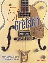 50 Years of Gretsch Electrics: Half a Century of White Falcons, Gents, Jets, and Other Great Guitars (GUITARE)