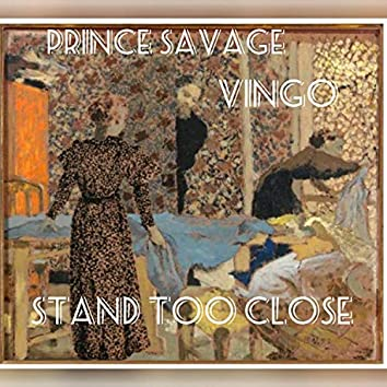 Stand Too Close (feat. Prince Savage)