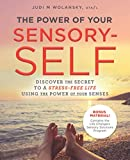 The Power of Your Sensory-Self: Discover the Secret to a Stress-Free Life Using the Power of Your Senses