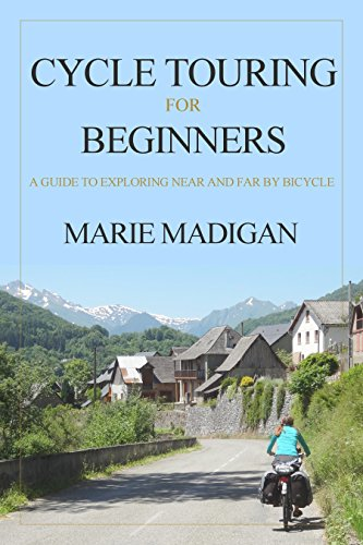 Cycle Touring For Beginners: A G...