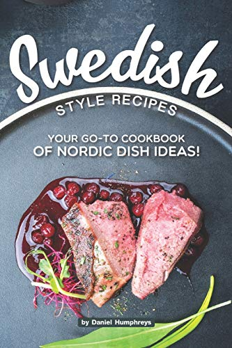 Swedish Style Recipes: Your Go-To Cookbook of Nordic Dish Ideas!