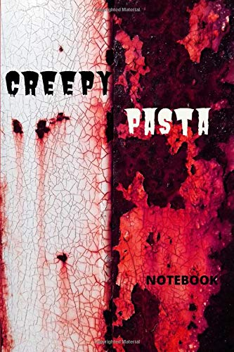 Creepypasta Notebook: Notebook Journal Gift for Creepypasta Horror Stories Lovers and gore fans that love to write anecdotes, rituals, and lost episodes creepy pasta stories.