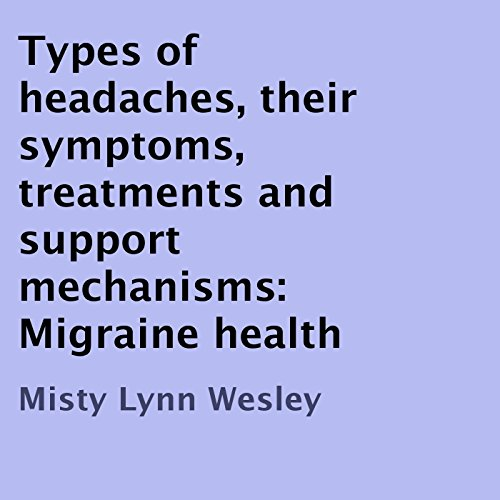 Types of Headaches, Their Symptoms, Treatments and Support Mechanisms cover art