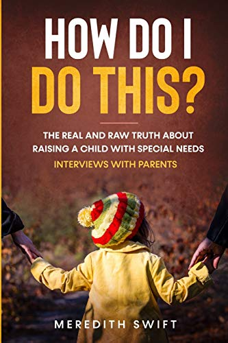Compare Textbook Prices for How Do I Do This?: The Real and Raw Truth About Raising a Child with Special Needs  ISBN 9780648507338 by Swift, Meredith