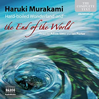 Hard-boiled Wonderland and the End of the World                   By:                                                                                                                                 Haruki Murakami                               Narrated by:                                                                                                                                 Adam Sims,                                                                                        Ian Porter                      Length: 14 hrs     45 ratings     Overall 4.2