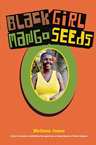 Black Girl Mango Seeds: A book of poetry celebrating the spectrum of experiences of black women