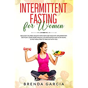 Intermittent Fasting for women: Reduced calories healthy with Keto Diet and anti-inflammatory diet plan. Learn Rapid weight loss motivation and slow aging. 20 fast meal prep to take out with you