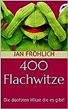 400 Flachwitze: Die doofsten Witze die es gibt! Eine ultimative Sammlung mit über 400 Scherzfragen - das lustige Buch für Kinder, Jugendliche und Erwachsene ab 8 Jahren zum Totlachen!