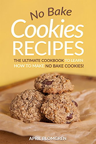 No Bake Cookies Recipes: The Ultimate Cook Book to Learn How to Make No Bake Cookies! (English Edition)