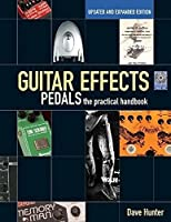 Guitar Effects Pedals: The Practical Handbook Updated and Expanded Edition (Book/CD) by Dave Hunter(2013-10-01)
