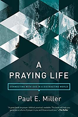 A Praying Life: Connecting with God in a Distracting World from NavPress