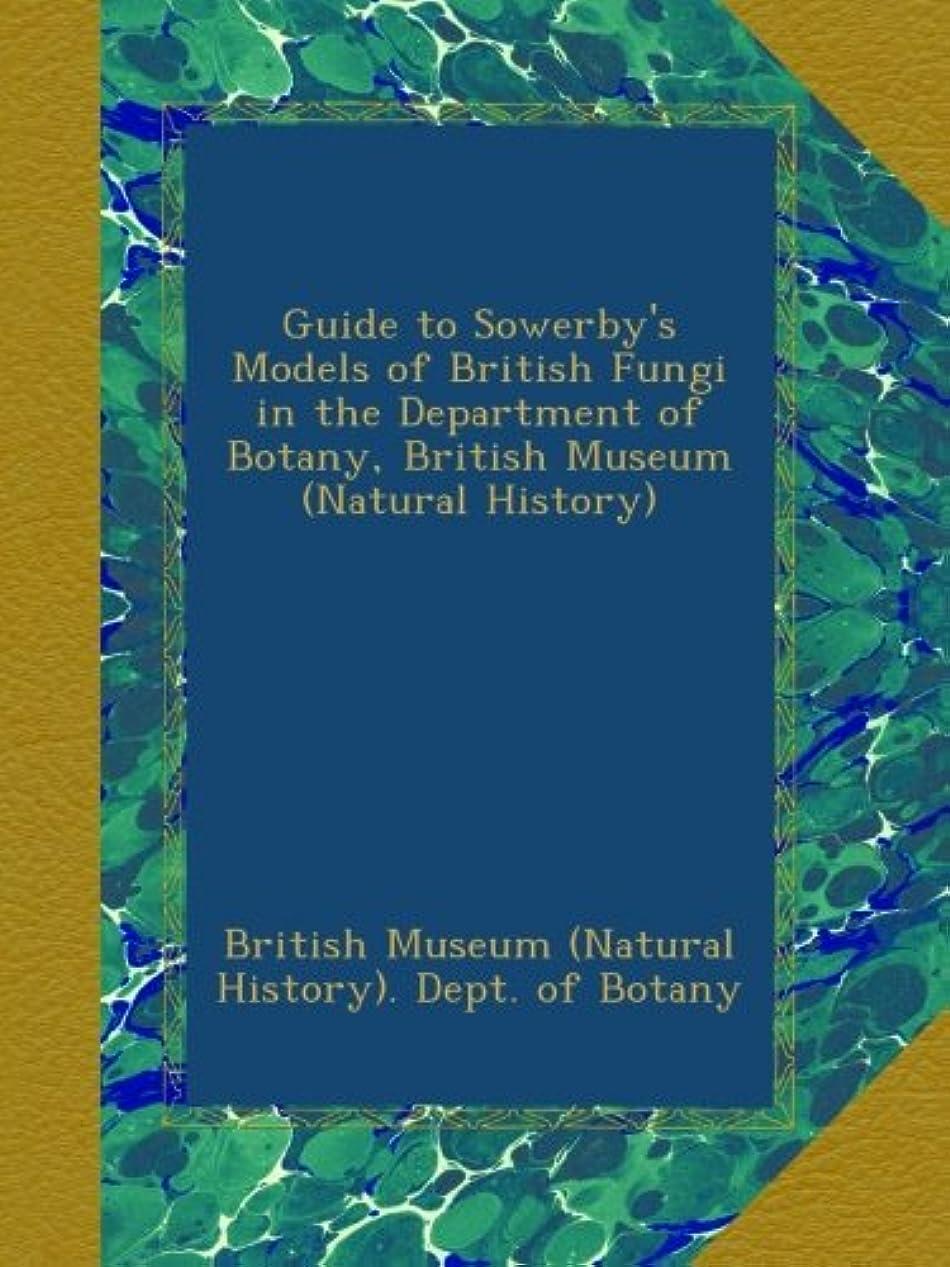 強度従順繁殖Guide to Sowerby's Models of British Fungi in the Department of Botany, British Museum (Natural History)