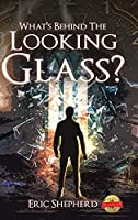 What's Behind the Looking Glass?