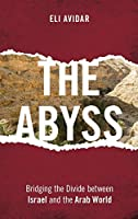 The Abyss: Bridging the Divide Between Israel and the Arab World