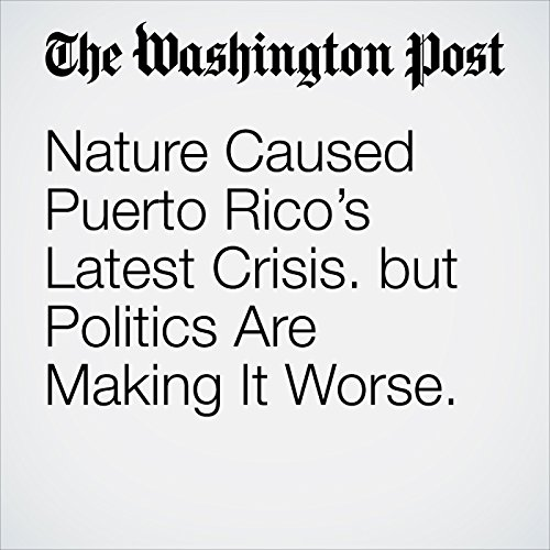 Nature Caused Puerto Rico's Latest Crisis. But Politics Are Making It Worse. copertina