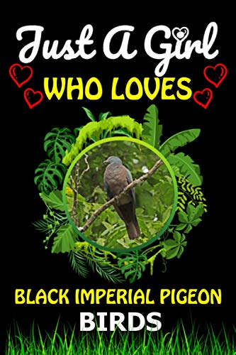 Just a Girl Who loves Black imperial pigeon Birds: Cute Line Composition...