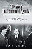 The Nixon Environmental Agenda: An Insider's View of Republican Decision Making 1968-1972