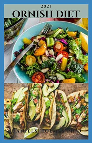 2021 ORNISH DIET: Quick and Easy Ornish Diet Recipes Including Meal Plan , Food List And Getting...