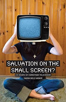 Salvation on the Small Screen?: 24 Hours of Christian Television by [Nadia Bolz-Weber]