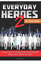 Everyday Heroes 2: A Collection Of Inspirational & Motivational Stories From Around The World (Self Help Books, Inspirational Books, Motivational Books, Success Principles) Paperback