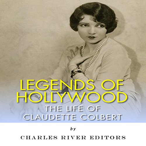 Legends of Hollywood: The Life of Claudette Colbert audiobook cover art