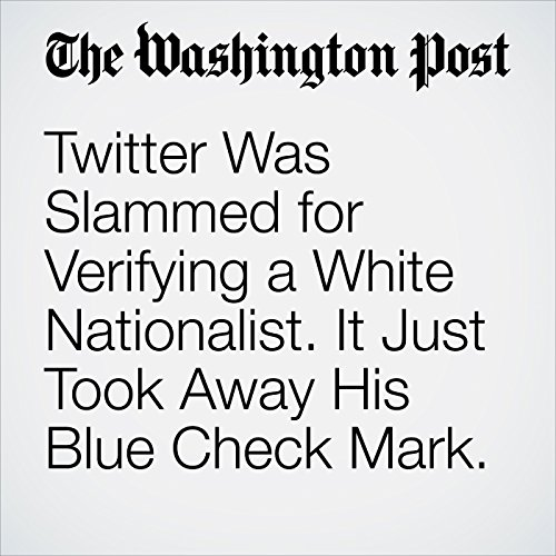 Twitter Was Slammed for Verifying a White Nationalist. It Just Took Away His Blue Check Mark. copertina